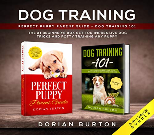 Dog Training 2-in-1 Value Bundle: Perfect Puppy Parent Guide + Dog Training 101 - The #1 Beginner's Box Set for Impressive Dog Tricks and Potty Training any Puppy (English Edition)