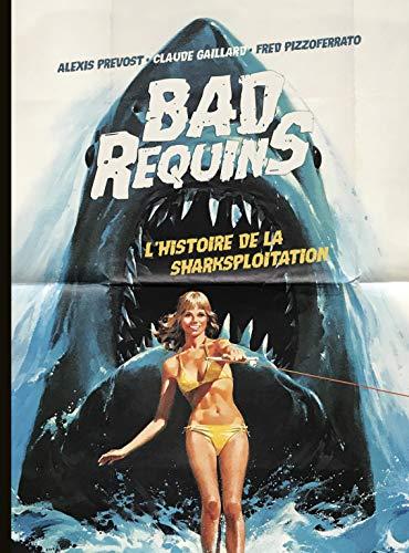 Bad Requins, l'histoire de la sharksploitation - version standard par Alexis Prevost
