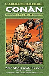 The Chronicles of Conan Volume 10: When Giants Walk The Earth And Other Stories: When Giants Walk the Earth and Other Stories v. 10 by Roy Thomas (2006-03-21)