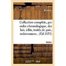 Collection complète, par ordre chronologique, des lois, édits, traités de paix, ordonnances..P.I