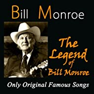 The Legend of Bill Monroe (Only Original Famous Songs)