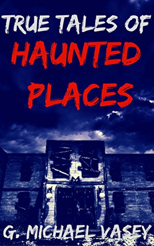 True Tales of Haunted Places: A Spooky Travel Guide for the Damned
