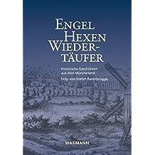 Engel, Hexen, Wiedertäufer: Historische Geschichten aus dem Münsterland