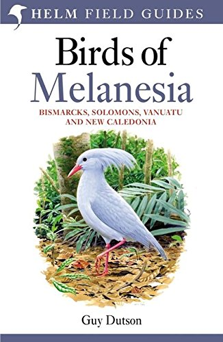 Birds of Melanesia: Bismarcks, Solomons, Vanuatu and New Caledonia (Helm Field Guides)