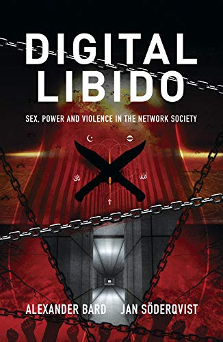 Digital Libido: Sex, power and violence in the network society (English Edition)