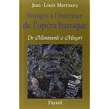 Voyages à l'intérieur de l'opéra baroque : De Monteverdi à Mozart