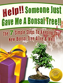 Help! Someone Just Gave Me A Bonsai Tree! The 7 Simple Steps To Keeping Your New Bonsai Tree Alive & Well (Bonsai For Beginners Book 1) (English Edition) par [Taylor, Christine]