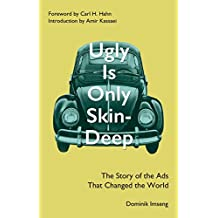 Ugly Is Only Skin-Deep: The Story of the Ads That Changed the World (English Edition)