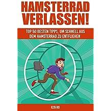 Hamsterrad Verlassen : Top 50 besten Tipps, um schnell aus dem Hamsterrad zu entfliehen! (German Edition)