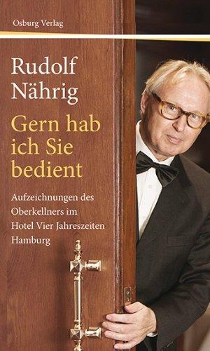 Gern hab ich Sie bedient. Aufzeichnungen des Oberkellners im Hotel Vier Jahreszeiten Hamburg von Rudolf Nährig (2013) Gebundene Ausgabe