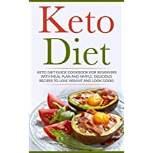 Keto Diet: Keto Diet Guide Cookbook For Beginners with Meal Plan and Simple, Delicious Recipes To Lose Weight and Look Good (Low Carb Diet, Paleo Meal Plan) (English Edition)