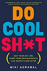 Do Cool Sh*t: Quit Your Day Job, Start Your Own Business, and Live Happily Ever After by Miki Agrawal (2015-01-20)