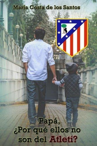Papá, ¿Por qué ellos no son del Atleti? por María Costa de los Santos