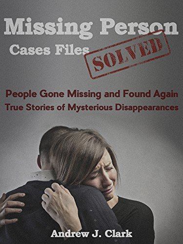 free kindle book Missing Person  Case Files Solved: People Gone Missing  and Found Again True Stories of Mysterious Disappearances