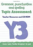 Topic Assessment – Year 3 Grammar, Punctuation and Spelling Topic Assessment: Teacher Resources and CD-ROM