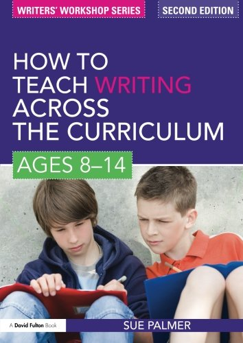 How to Teach Writing Across the Curriculum: Ages 8-14 (Writers' Workshop)