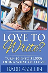 Love to Write?: Turn $6 Into $1000s Doing What You Love! by Barb Asselin (2014-06-10)