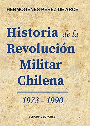 Historia de la Revolución Militar Chilena 1973 - 1990: Historia de Chile 1973 - 1990