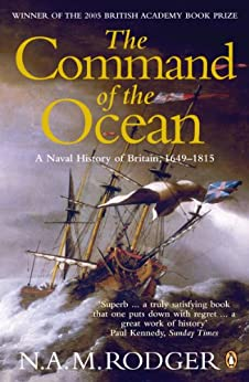 The Command of the Ocean: A Naval History of Britain 1649-1815 by [Rodger, N. A. M.]