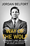 Way of the Wolf: Straight line selling: Master the art of persuasion, influence, and ...