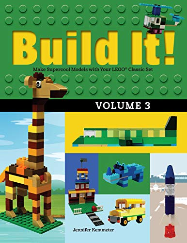 Build It! Volume 3: Make Supercool Models with Your Lego(r) Classic Set (Brick Books)