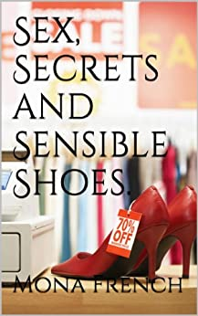 Sex, Secrets and Sensible Shoes. (The Sensible Shoe Archives Book 1) by [French, Mona]