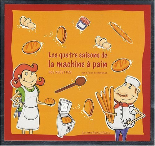 Les quatre saisons de la machine à pain : 365 recettes