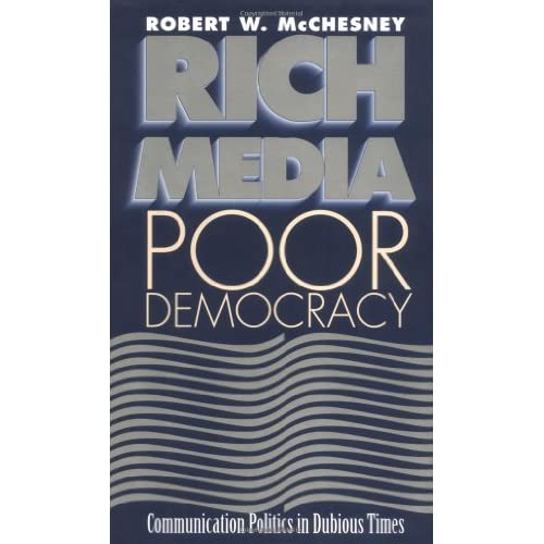 Rich Media, Poor Democracy: Communication Politics in Dubious Times (The History of Communication) by Robert W. McChesney (1999-08-01)