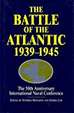 The Battle of the Atlantic 1939-1945: The 50th Anniversary International Naval Conference
