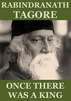 Once There Was a King (Annotated) by [Tagore, Rabindranath]
