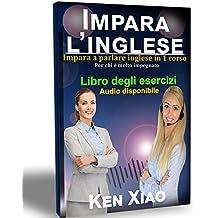 Imparare L'inglese: Impara a parlare inglese in 1 corso Per chi è molto impegnato (Italian Edition)
