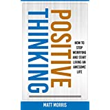 Positive Thinking: How To Stop Worrying and Start Living An Awesome Life (Positivity, Positivity & Spirituality, Self Help Books, Positive Thinking Books Book 1) (English Edition)