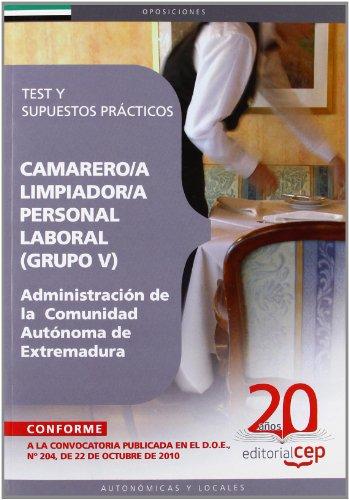 Camareros/as Limpiador/as, Personal Laboral (Grupo V) de la Administración de la  Comunidad Autónoma de Extremadura. Test y Supuestos Prácticos (Colección 420) por Sin datos
