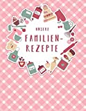 Unsere Familienrezepte: Das XXL Kochbuch zum Selberschreiben für die ganze Familie, mit Inhaltsverzeichnis und viel Platz für Notizen