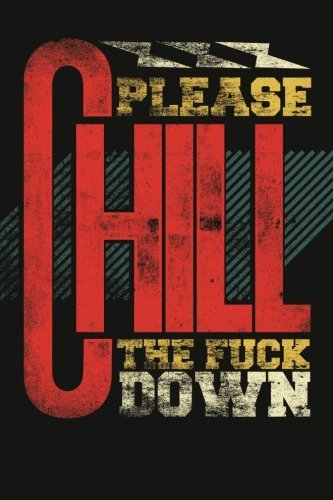 Please Chill the Fuck Down Journal (Blank Lined Journal for Men, Medium 6 x 9)