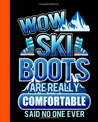 Wow Ski Boots Are Really Comfortable Said No One Ever: Funny Ski Journal Notebook