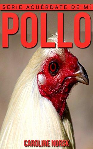 Pollo: Libro de imágenes asombrosas y datos curiosos sobre los Pollo para niños (Serie Acuérdate de mí) por Caroline Norsk