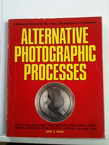 Alternative photographic processes: A resource manual for the artist, photographer, craftsperson