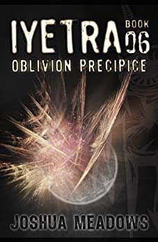 Iyetra - Book 06: Oblivion Precipice (English Edition) de [Meadows, Joshua]