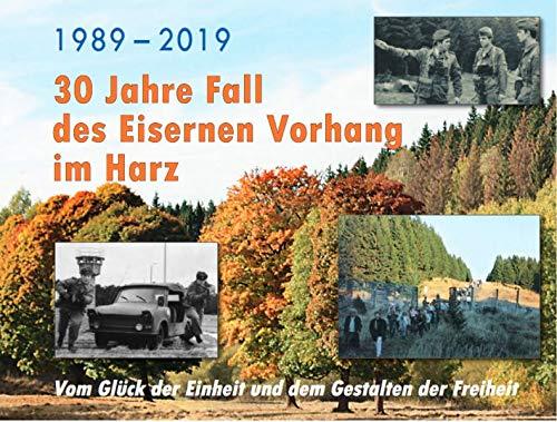 1989-2019 - 30 Jahre Fall des Eisernen Vorhangs im Harz: Vom Glück der Einheit und dem Gestalten der Freiheit