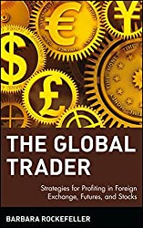 Global Trader: Strategies for Profiting in Foreign Exchange, Futures and Stocks (Wiley Trading)
