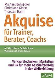 Akquise für Trainer, Berater, Coachs: Verkaufstechniken, Marketing und PR für mehr Geschäftserfolg in der Weiterbildung (Whitebooks)