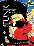 Funk! : Il ritmo, la musica e i protagonisti