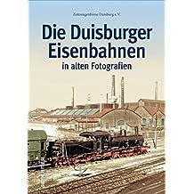 Duisburger Eisenbahnen, Bahnhöfe, Strecken, Loks und Züge in 160 historischen Fotografien (Sutton - Auf Schienen unterwegs)