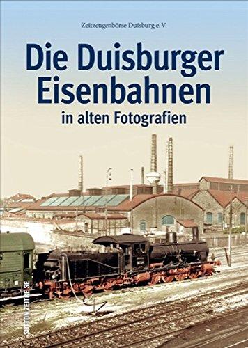 Preisvergleich Produktbild Duisburger Eisenbahnen, Bahnhöfe, Strecken, Loks und Züge in 160 historischen Fotografien (Sutton - Auf Schienen unterwegs)