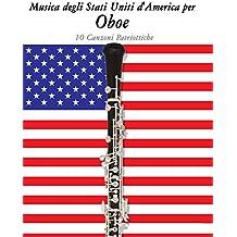 Musica degli Stati Uniti d'America per Oboe: 10 Canzoni Patriottiche (Italian Edition)
