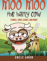 Moo Moo the Happy Cow: Stories, Jokes, Games, and More! (Fun Time Series for Beginning Readers) by Uncle Amon (2016-05-08)