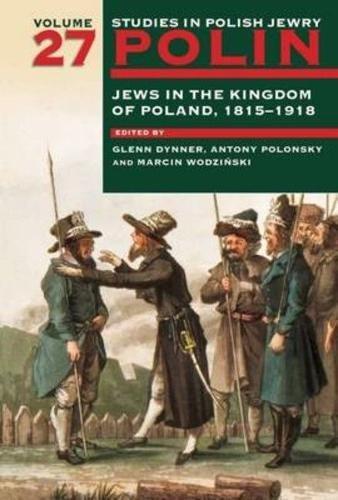 polin-studies-in-polish-jewry-volume-27-jews-in-the-kingdom-of-poland-1815-1914