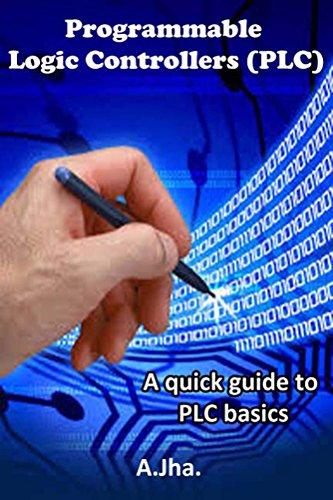 PLC (Programmable Logic controller): A quick guide to basics (English Edition) Programmable Logic Controller, Plc