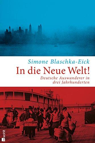 In die Neue Welt!: Deutsche Auswanderer in drei Jahrhunderten